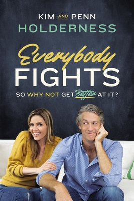 Everybody Fights: So Why Not Get Better at It? - Holderness, Kim, and Holderness, Penn