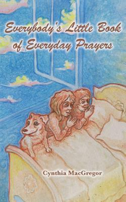 Everybody's Little Book of Everyday Prayers - MacGregor, Cynthia