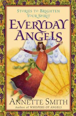 Everyday Angels: Stories to Brighten Your Spirit - Smith, Annette Gail, R.N.