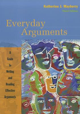 Everyday Arguments: A Guide to Writing and Reading Effective Arguments - Mayberry, Katherine J