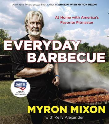 Everyday Barbecue: At Home with America's Favorite Pitmaster - Mixon, Myron