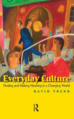 Everyday Culture: Finding and Making Meaning in a Changing World - Trend, David