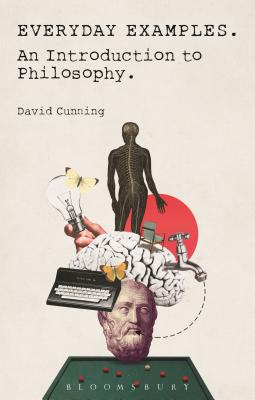 Everyday Examples: An Introduction to Philosophy - Cunning, David