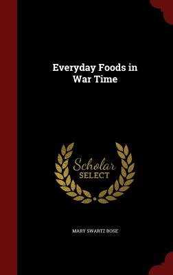Everyday Foods in War Time - Rose, Mary Swartz