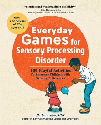 Everyday Games for Sensory Processing Disorder: 100 Playful Activities to Empower Children with Sensory Differences - Sher, Barbara