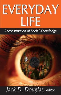 Everyday Life: Reconstruction of Social Knowledge - Douglas, Jack D (Editor)