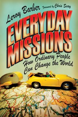 Everyday Missions: How Ordinary People Can Change the World - Barber, Leroy