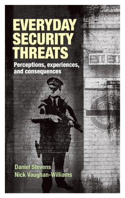 Everyday Security Threats: Perceptions, Experiences, and Consequences - Stevens, Daniel, and Vaughan-Williams, Nick