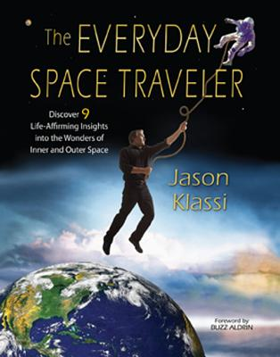 Everyday Space Traveler: Discover 9 Life-Affirming Insights Into the Wonders of Inner and Outer Space - Klassi, Jason, and Aldrin, Buzz (Foreword by)