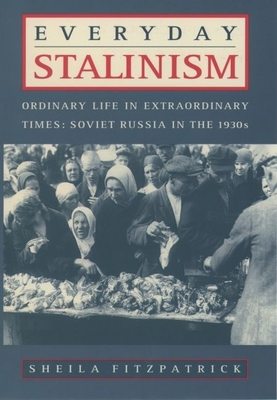 Everyday Stalinism: Ordinary Life in Extraordinary Times: Soviet Russia in the 1930s - Fitzpatrick, Sheila
