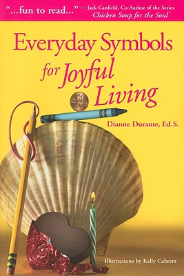 Everyday Symbols for Joyful Living - Durante, Dianne, Ed.S.