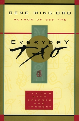 Everyday Tao: Living with Balance and Harmony - Ming-Dao, Deng, and Deng, Ming-DAO