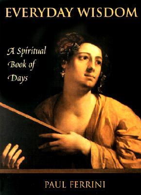 Everyday Wisdom: A Spiritual Book of Days - Ferrini, Paul