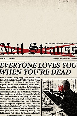 Everyone Loves You When You're Dead: Journeys Into Fame and Madness - Strauss, Neil