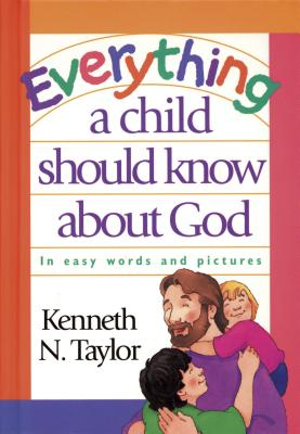 Everything a Child Should Know about God - Taylor, Kenneth N, Dr., B.S., Th.M.