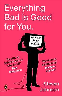 Everything Bad is Good for You: How Popular Culture is Making Us Smarter - Johnson, Steven