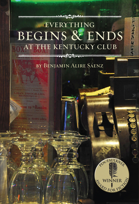 Everything Begins & Ends at the Kentucky Club - Saenz, Benjamin Alire