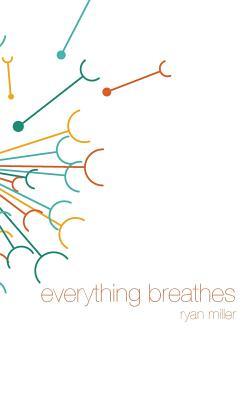 Everything Breathes - Miller, Ryan Sj