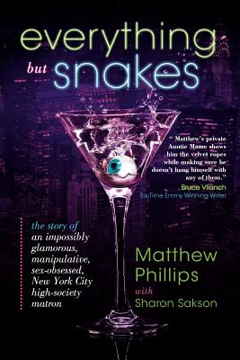 Everything But Snakes: The Story of an Impossibly Glamorous, Manipulative, Sex-Obsessed, New York City High-Society Matron - Phillips, Matthew