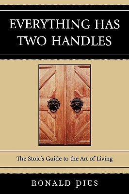 Everything Has Two Handles: The Stoic's Guide to the Art of Living - Pies, Ronald