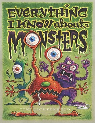 Everything I Know about Monsters: A Collection of Made-Up Facts, Educated Guesses, and Silly Pictures about Creatures of Creepiness -