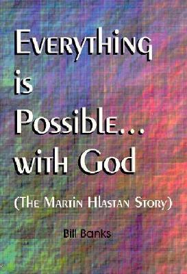 Everything is Possible with God: The Martin Hlastan Story - Banks, William D
