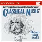 Everything You Always Wanted to Know About Classical Music... (But Were Afraid to Ask)