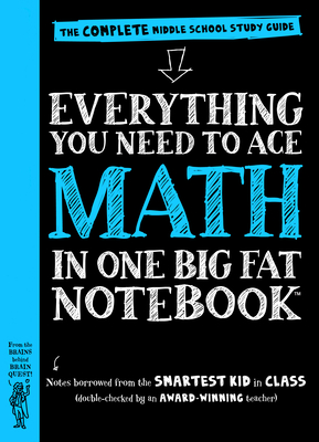 Everything You Need to Ace Math in One Big Fat Notebook: The Complete Middle School Study Guide - Workman Publishing, and Editors of Brain Quest (From an idea by), and Newton, Ouida (Guest editor)
