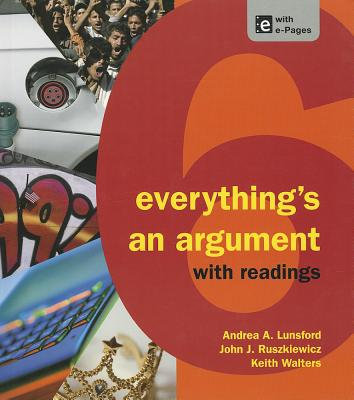Everything's an Argument with Readings - Lunsford, Andrea A, and Ruszkiewicz, John J, and Walters, Keith