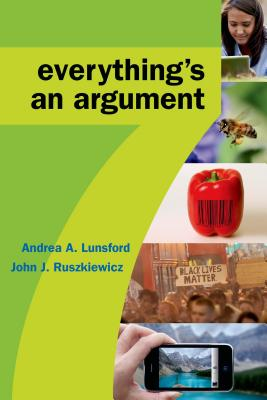 Everything's an Argument - Lunsford, Andrea A, and Ruszkiewicz, John J