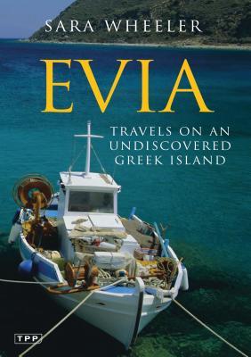 Evia: Travels on an Undiscovered Greek Island - Wheeler, Sara