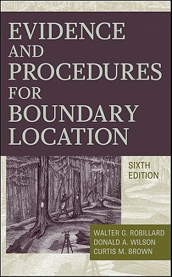 Evidence and Procedures for Boundary Location - Robillard, Walter G, and Wilson, Donald A, Dr., and Brown, Curtis M