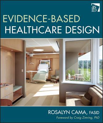 Evidence-Based Healthcare Design - Cama, Rosalyn