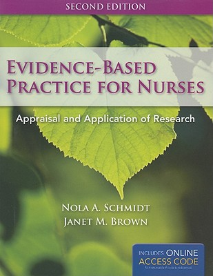 Evidence-Based Practice for Nurses: Appraisal and Application of Research - Schmidt, Nola A, RN, PhD, and Brown, Janet M