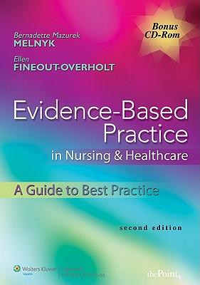 Evidence-Based Practice in Nursing & Healthcare: A Guide to Best Practice - Melnyk, Bernadette Mazurek (Editor), and Fineout-Overholt, Ellen, PhD, RN, Faan (Editor)