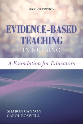 Evidence-Based Teaching in Nursing: A Foundation for Educators: A Foundation for Educators - Cannon, Sharon, and Boswell, Carol