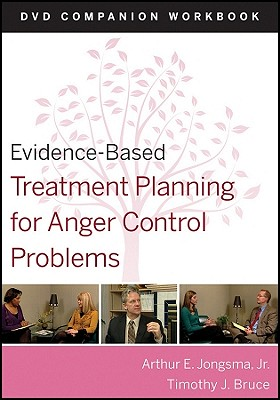 Evidence-Based Treatment Planning for Anger Control Problems, Companion Workbook - Jongsma, Arthur E, Jr., and Bruce, Timothy J, Ph.D.