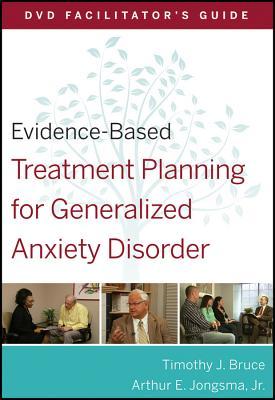 Evidence-Based Treatment Planning for Generalized Anxiety Disorder Facilitator's Guide - Jongsma, Arthur E., Jr., and Bruce, Timothy J.