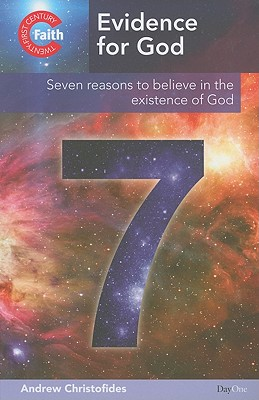 Evidence for God: Seven Reasons to Believe in the Existence of God - Christofides, Andy