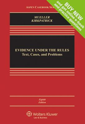 Evidence Under the Rules - Mueller, Christopher B, and Kirkpatrick, Laird C