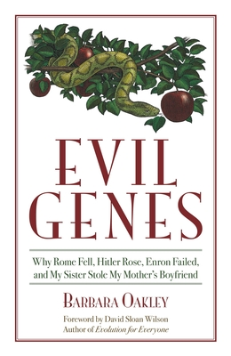 Evil Genes: Why Rome Fell, Hitler Rose, Enron Failed, and My Sister Stole My Mother's Boyfriend - Oakley, Barbara, and Wilson, David Sloan (Foreword by)