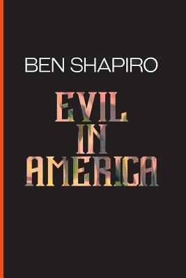 Evil In America - Shapiro, Ben