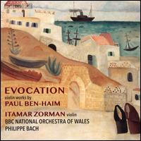 Evocation: Violin Works by Paul Ben-Haim - Amy Yang (piano); Itamar Zorman (violin); BBC National Orchestra of Wales; Philippe Bach (conductor)