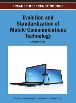 Evolution and Standardization of Mobile Communications Technology - Seo, Dongback, and Seo