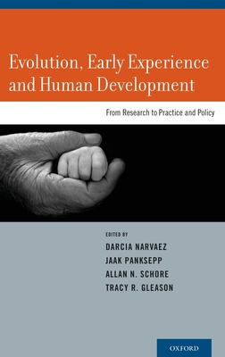Evolution, Early Experience and Human Development: From Research to Practice and Policy - Narvaez, Darcia, PhD (Editor)