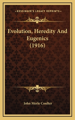 Evolution, Heredity and Eugenics (1916) - Coulter, John Merle