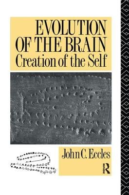 Evolution of the Brain: Creation of the Self - Eccles, John C, Sir