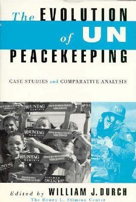Evolution of U N Peacekeeping: Case Studies & Comparative Analysis - Durch, William J (Editor)
