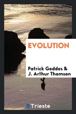 Evolution - Geddes, Patrick, Sir
