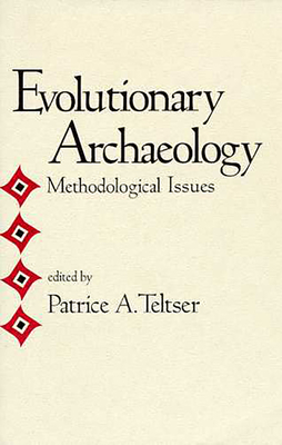 Evolutionary Archaeology: Methodological Issues - Teltser, Patrice A (Editor)